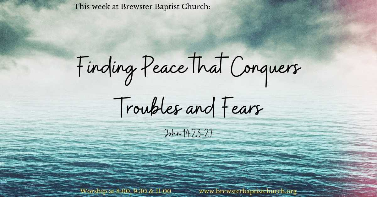 Finding Peace that Conquers Troubles and Fears - Brewster